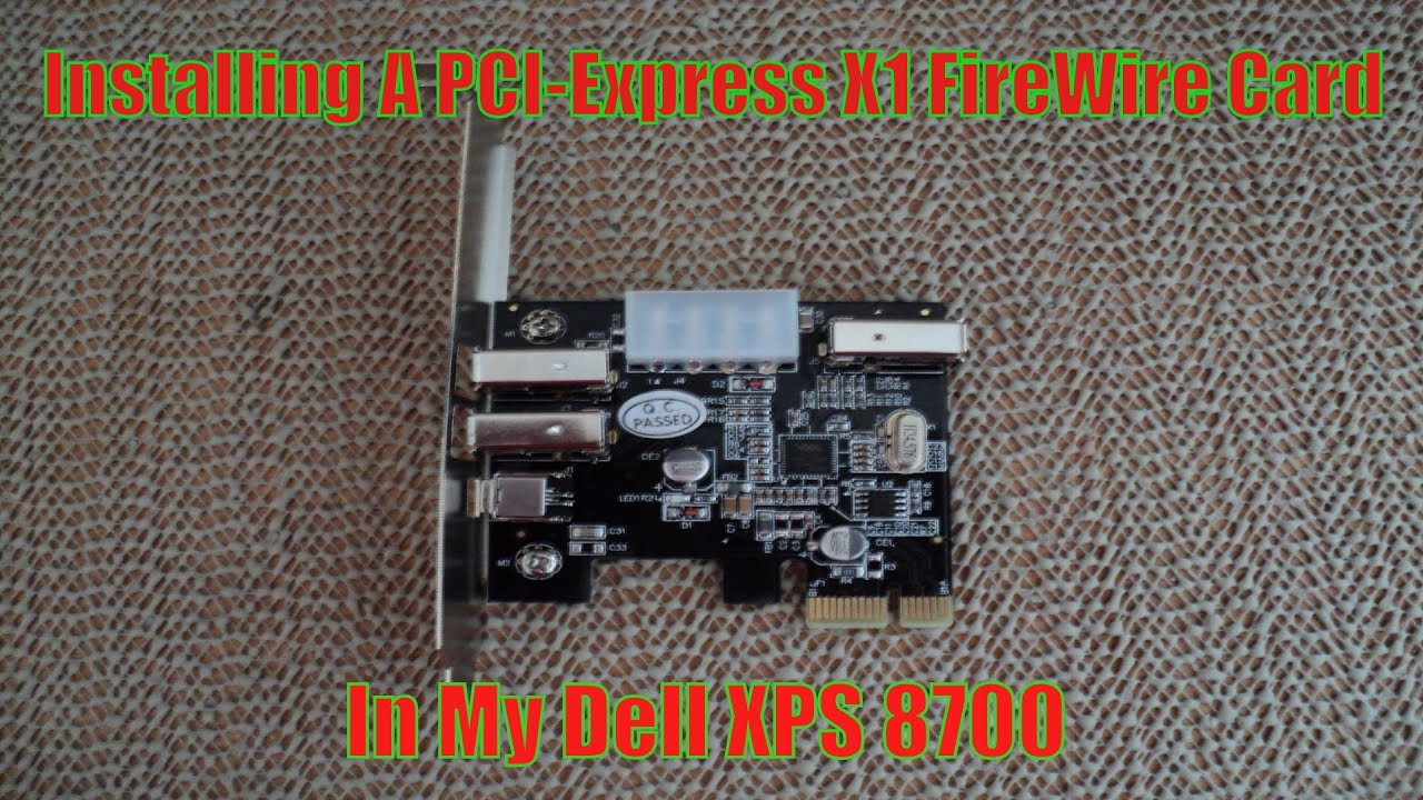 Installing A Pci Express X1 Fire Wire Card In My Dell Xps