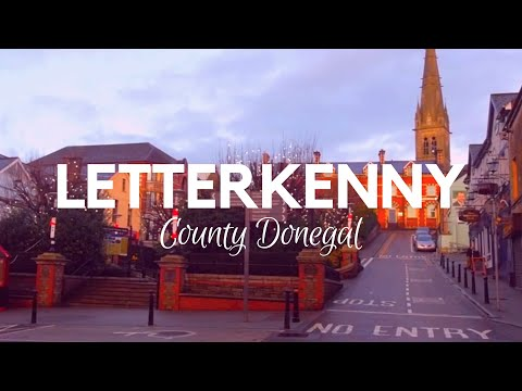 """LETTERKENNY - """"The Cathedral Town"""" - County Donegal Ireland - Have You Ever Been There Before?"""