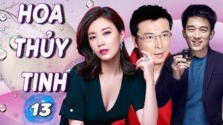 Hoa Thủy Tinh - Tập 13 | Phim Bộ Tình Cảm Trung Quốc Hay Nhất - Thuyết Minh