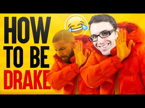 How To Be Drake!