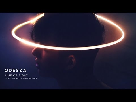 ODESZA - Line of Sight (Ft. WYNNE & Mansionair)