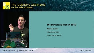 The Immersive Web in 2019 - Andres Cuervo | JSConf Hawaii 2019