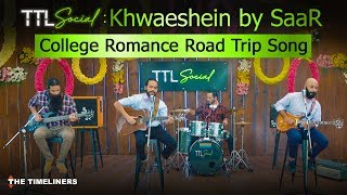 TTL Social |  College Romance Road Trip Song: Khwaeshein | SaaR | The Timeliners
