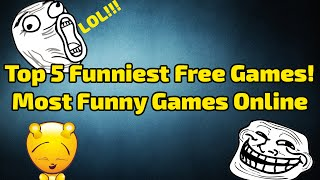 Top 5 Funniest Free Games! - Most Funny Games Online