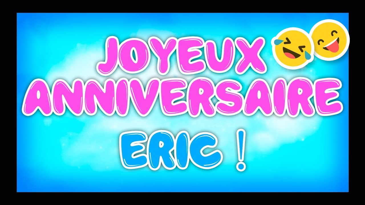 Carte Anniversaire Eric.Joyeux Anniversaire Eric Happy Birthday Youtube