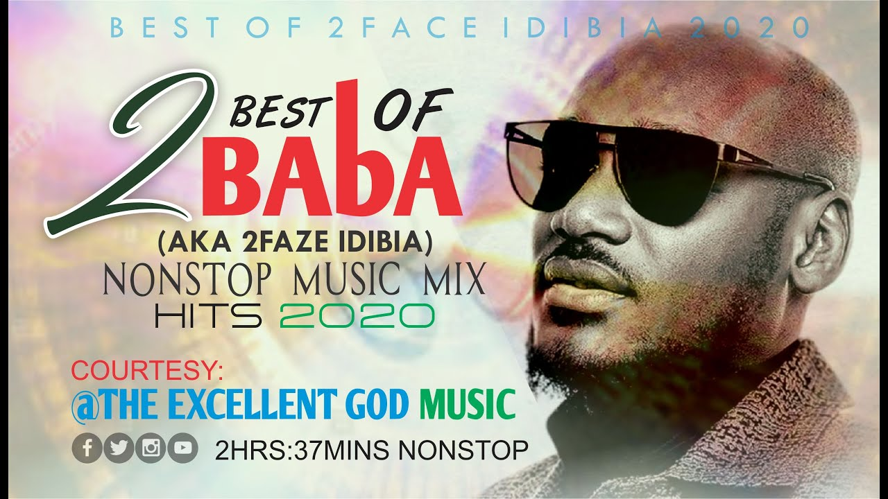 Download Best of 2Baba AKA 2FACE IDIBIA Top Hits 2020 2HRS NONSTOP MIX