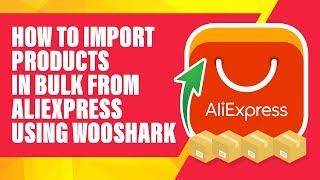 How to import products in bulk from AliExpress to woocommerce/wordpress using Wooshark