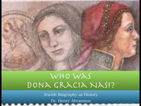 Who Was Dona Gracia Nasi? Jewish Biography as History Dr. Henry Abramson