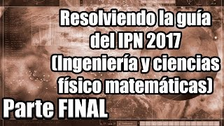 Resolviendo la guía del IPN 2017 (Ingeniería y ciencias físico matemáticas) (28-30) Parte FINAL