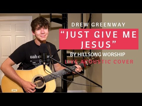 Just Give Me Jesus - Unspoken (Live Acoustic Cover by Drew Greenway)
