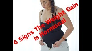 6 Signs The Weight Gain is Hormonal