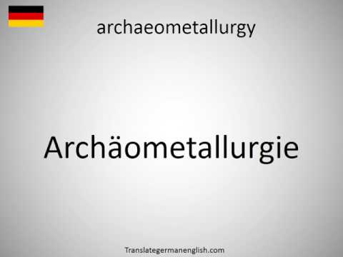 How to say archaeometallurgy in German?