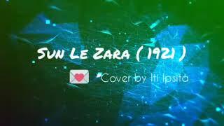 Sunn Le Zara | 1921 movie | 2018 | cover by Iti Ipsita
