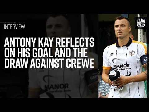 Antony Kay reflects on his goal and the draw against Crewe