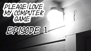 please love my computer game [PlayThrough]Episode 1-exploration