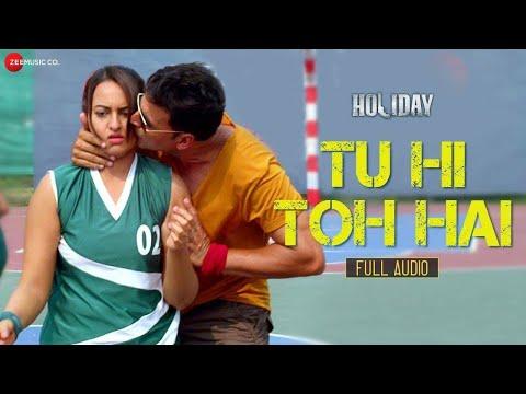 Tu Hi Toh Hai  Full Video Remix  Holiday ft Akshay Kumar & Sonakshi Sinha