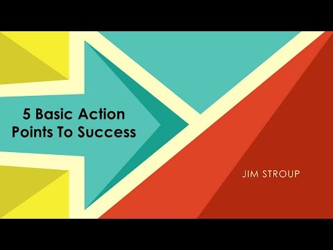 5 Basic Action Points To Success - Jim Stroup