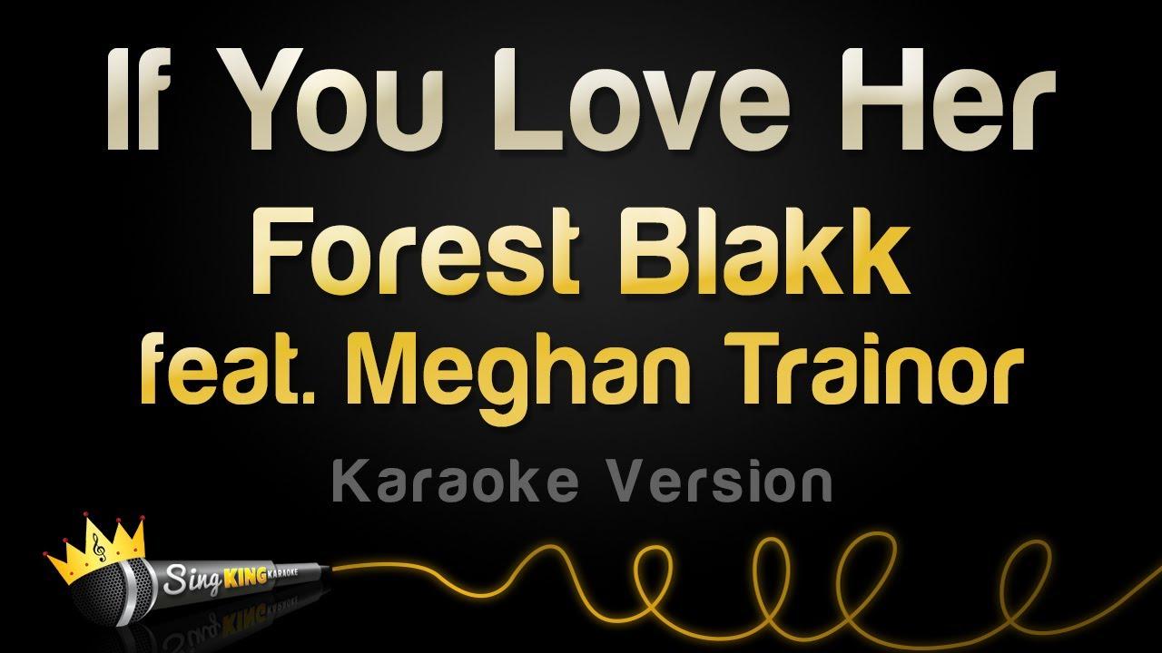 Forest Blakk ft. Meghan Trainor - If You Love Her (Karaoke Version)