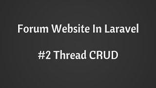 Thread CRUD: Build Forum Website in Laravel