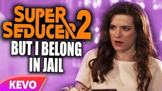 Super Seducer 2 but I belong in jail