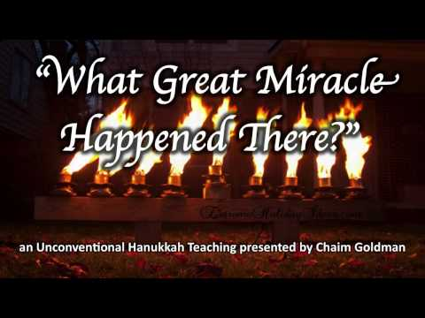 """What Great Miracle Happened There?""  Hanukkah Teaching by Chaim Goldman [Repairing the Breach]"
