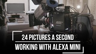 Working With The Alexa Mini - 24 Pictures A Second