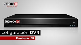 Configuración Básica DVR Provision ISR