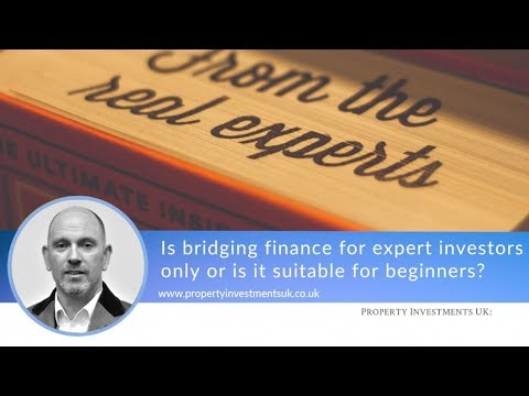 Is Bridging Finance Only Suitable for Expert Investors?