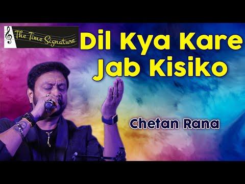'Dil Kya Kare Jab Kisiko'..by Chetan Rana