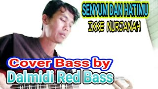 SENYUM DAN HATIMU - IKKE NURJANAH // Cover Bass by Dalmidi Red Bass