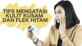 Gambar cover Tips Mengatasi Kulit Kusam dan Flek Hitam  Skincare 101