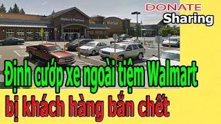 Donate Sharing | Định c,ư,ớ,p xe ngoài tiệm Walmart, b,ị khách hàng b,ắ,n ch,ế,t