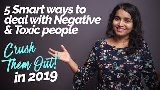 5 Smart Ways to Crush Negative People from your life? Stay Positive in 2019