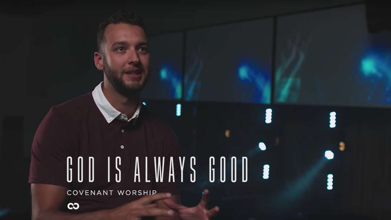 Covenant Worship - God Is Always Good (Official Song Story)