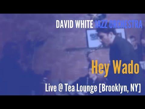 🎵 David White Jazz Orchestra - Hey Wado - (live @ Tea Lounge)
