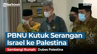 Sambangi Rumah Dubes Palestina, PBNU Kutuk Serangan Israel Ke Jalur Gaza