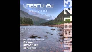 Edelways - Ray Of Hope (Original Mix) [Unearthed Records]