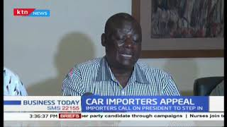 Car importers appeal to President Uhuru to intervene over new car importation policy