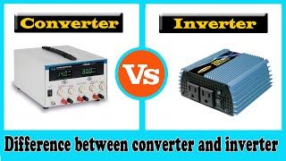 Converter vs Inverter -  Difference between Converter and Inverter