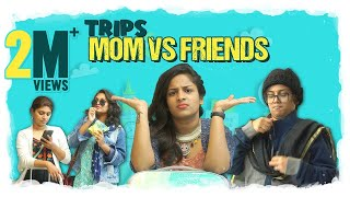 Trips - Mom vs Friends || Mahathalli