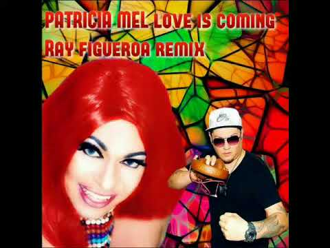 DJ RAY FIGUEROA MR FLOW--Patricia Mel Love is coming---REMIX