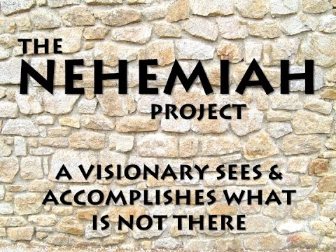 The Nehemiah Project: A Visionary Sees & Accomplishes What is Not There - Barry Day