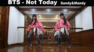 BTS  Not Today  dance cover by Sandy&Mandy