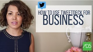 How to Use Twitter for Business: 2018 Tips for TweetDeck