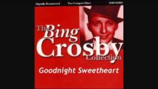 BING CROSBY - GOODNIGHT SWEETHEART