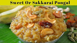 How to Make Sweet Pongal | Sakkarai Pongal Recipe In Tamil | Sweet Pongal Recipe In Tamil