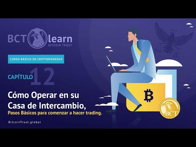 Bitcoin Trust - Cap. 12 - Cómo Operar en su Exchange, Pasos Básicos para comenzar a hacer trading