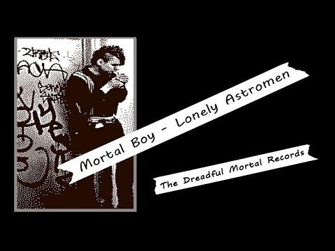 Mortal Boy - Lonely Astromen
