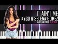 How To Play  Kygo   Selena Gomez   It Ain t Me   Piano Tutorial