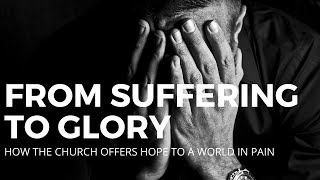 From Suffering to Glory (in 2020): How the Church Offers Hope to a World in Pain